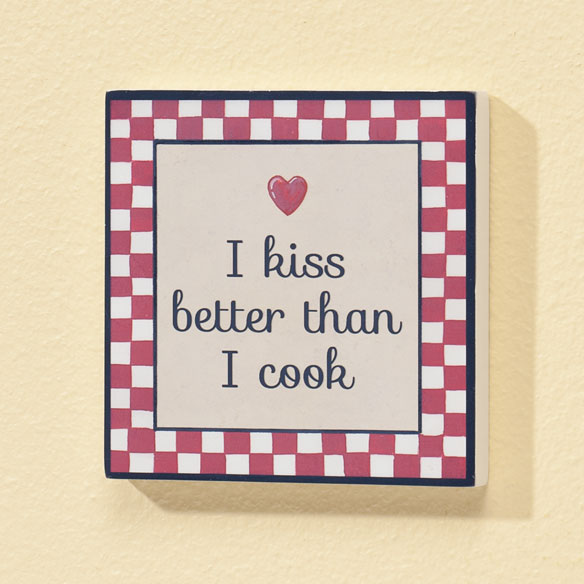 4x4 I Kiss Better than I Cook Wood Wall Plaque